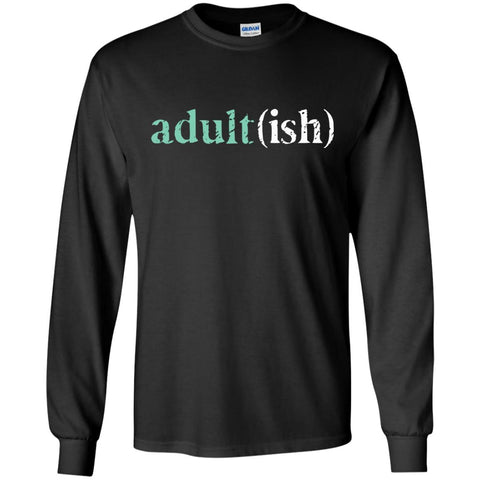 Adultish  Shirt Funny Adultish Adult-ish Sarcastic Shirt Black / S Mens Long Sleeve Shirt - PresentTees