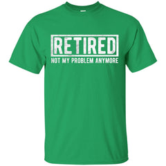 Retired Not My Problem Anymore Funny Retirement Gift Shirt Mens Cotton T-Shirt - PresentTees