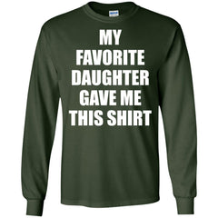 My Favorite Daughter Gave Me This Shirts - Mothers Day Fathers Day Gift From Daughter Forest Green Mens Long Sleeve Shirt Mens Long Sleeve Shirt - PresentTees