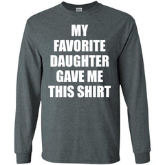 My Favorite Daughter Gave Me This Shirts - Mothers Day Fathers Day Gift From Daughter Dark Heather Mens Long Sleeve Shirt Mens Long Sleeve Shirt - PresentTees