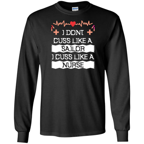 I Don't Cuss Like A Sailor I Cuss Like A Nurse T Shirt Black / Small Mens Long Sleeve Shirt - PresentTees