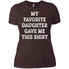 My Favorite Daughter Gave Me This Shirt - Mothers Day Fathers Day Gift From Daughter Dark Chocolate Ladies Boyfriend T-Shirt Ladies Boyfriend T-Shirt - PresentTees