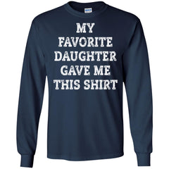 My Favorite Daughter Gave Me This Shirt - Mothers Day Fathers Day Gift From Daughter Navy Mens Long Sleeve Shirt Mens Long Sleeve Shirt - PresentTees