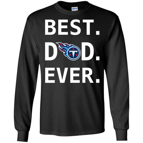 Tennessee Titans Dad Best Dad Ever Fathers Day Shirt Mens Long Sleeve Shirt Black / S Mens Long Sleeve Shirt - PresentTees