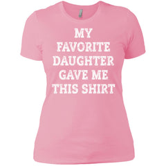 My Favorite Daughter Gave Me This Shirt - Mothers Day Fathers Day Gift From Daughter Light Pink Ladies Boyfriend T-Shirt Ladies Boyfriend T-Shirt - PresentTees