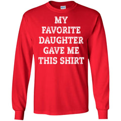 My Favorite Daughter Gave Me This Shirt - Mothers Day Fathers Day Gift From Daughter Red Mens Long Sleeve Shirt Mens Long Sleeve Shirt - PresentTees