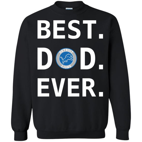 Best Destroit Lions Dad Ever Fathers Day Shirt Crewneck Pullover Sweatshirt Black / S Crewneck Pullover Sweatshirt - PresentTees