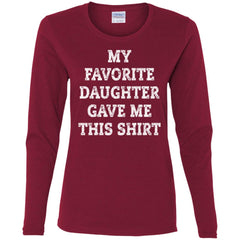 My Favorite Daughter Gave Me This Shirt - Mothers Day Fathers Day Gift From Daughter Cardinal Ladies Long Sleeve Shirt Ladies Long Sleeve Shirt - PresentTees