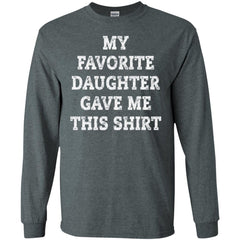 My Favorite Daughter Gave Me This Shirt - Mothers Day Fathers Day Gift From Daughter Dark Heather Mens Long Sleeve Shirt Mens Long Sleeve Shirt - PresentTees