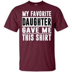 My Favorite Daughter Gave Me This Tshirt - Mothers Day Fathers Day Gift From Daughter Maroon Mens Cotton T-Shirt Mens Cotton T-Shirt - PresentTees