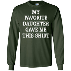 My Favorite Daughter Gave Me This Shirt - Mothers Day Fathers Day Gift From Daughter Forest Green Mens Long Sleeve Shirt Mens Long Sleeve Shirt - PresentTees