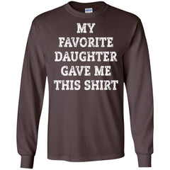 My Favorite Daughter Gave Me This Shirt - Mothers Day Fathers Day Gift From Daughter Dark Chocolate Mens Long Sleeve Shirt Mens Long Sleeve Shirt - PresentTees