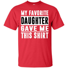 My Favorite Daughter Gave Me This Tshirt - Mothers Day Fathers Day Gift From Daughter Red Mens Cotton T-Shirt Mens Cotton T-Shirt - PresentTees