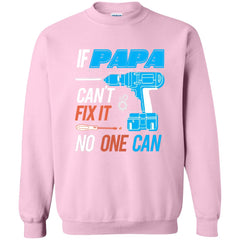 If Papa Cant Fix It Shirt Father's Day Gift Crewneck Pullover Sweatshirt Crewneck Pullover Sweatshirt - PresentTees