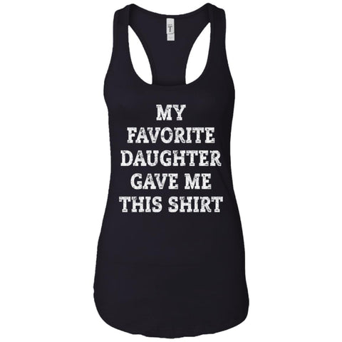 My Favorite Daughter Gave Me This Shirt - Mothers Day Fathers Day Gift From Daughter Black Ladies Racerback Tank Black / X-Small Ladies Racerback Tank - PresentTees