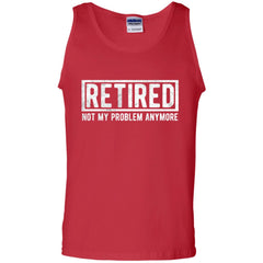 Retired Not My Problem Anymore Funny Retirement Gift Shirt Mens Cotton Tank Top - PresentTees