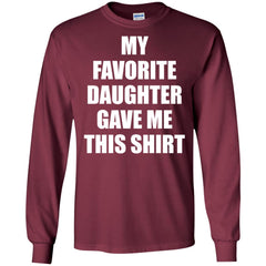 My Favorite Daughter Gave Me This Shirts - Mothers Day Fathers Day Gift From Daughter Maroon Mens Long Sleeve Shirt Mens Long Sleeve Shirt - PresentTees