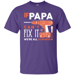 If Papa Cant Fix It Shirt For Fathers Day Mens Cotton T-Shirt