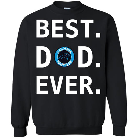 Best Carolina Panthers Dad Ever Fathers Day Shirt Crewneck Pullover Sweatshirt Black / S Crewneck Pullover Sweatshirt - PresentTees