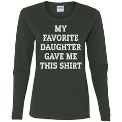 My Favorite Daughter Gave Me This Shirt - Mothers Day Fathers Day Gift From Daughter Forest Ladies Long Sleeve Shirt Ladies Long Sleeve Shirt - PresentTees
