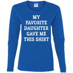 My Favorite Daughter Gave Me This Shirt - Mothers Day Fathers Day Gift From Daughter Royal Ladies Long Sleeve Shirt Ladies Long Sleeve Shirt - PresentTees