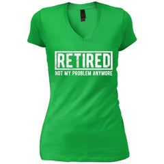 Retired Not My Problem Anymore Funny Retirement Gift Shirt Womens V-Neck T-Shirt - PresentTees