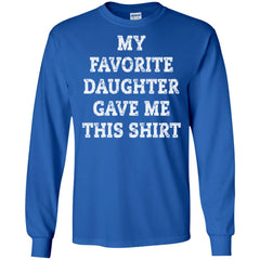 My Favorite Daughter Gave Me This Shirt - Mothers Day Fathers Day Gift From Daughter Royal Mens Long Sleeve Shirt Mens Long Sleeve Shirt - PresentTees