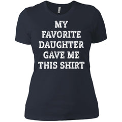 My Favorite Daughter Gave Me This Shirt - Mothers Day Fathers Day Gift From Daughter Indigo Ladies Boyfriend T-Shirt Ladies Boyfriend T-Shirt - PresentTees