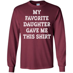 My Favorite Daughter Gave Me This Shirt - Mothers Day Fathers Day Gift From Daughter Maroon Mens Long Sleeve Shirt Mens Long Sleeve Shirt - PresentTees