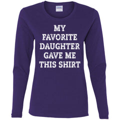 My Favorite Daughter Gave Me This Shirt - Mothers Day Fathers Day Gift From Daughter Purple Ladies Long Sleeve Shirt Ladies Long Sleeve Shirt - PresentTees