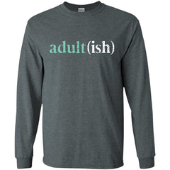 Adultish  Shirt Funny Adultish Adult-ish Sarcastic Shirt Mens Long Sleeve Shirt - PresentTees