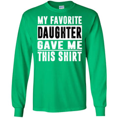 My Favorite Daughter Gave Me This Tshirt - Mothers Day Fathers Day Gift From Daughter Irish Green Mens Long Sleeve Shirt Mens Long Sleeve Shirt - PresentTees
