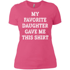 My Favorite Daughter Gave Me This Shirt - Mothers Day Fathers Day Gift From Daughter Hot Pink Ladies Boyfriend T-Shirt Ladies Boyfriend T-Shirt - PresentTees