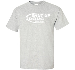 Dilly Dilly Shut Up Doug T-Shirt Custom Ultra Cotton Tshirt - PresentTees