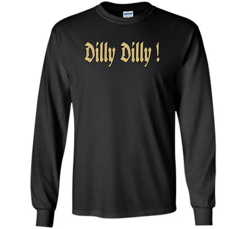 Dilly Dilly Golden Dilly T Shirt Black / Small LS Ultra Cotton TShirt - PresentTees