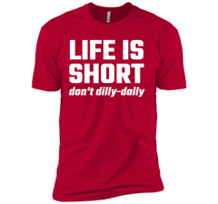 Dilly-Dally - Life Is Short, Don_t Dilly-Dally T Shirt Next Level Premium Short Sleeve Tee - PresentTees