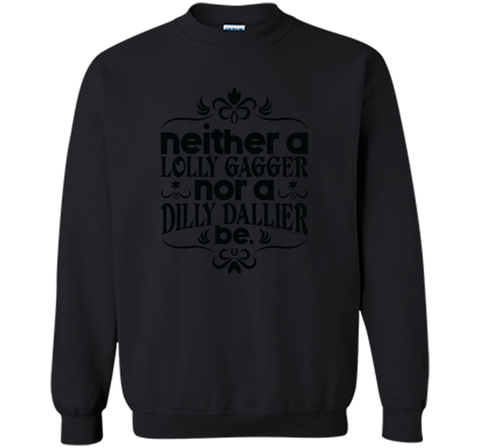 Lolly Gag or Dilly Dally T Shirt Black / Small Crewneck Pullover Sweatshirt 8 oz - PresentTees