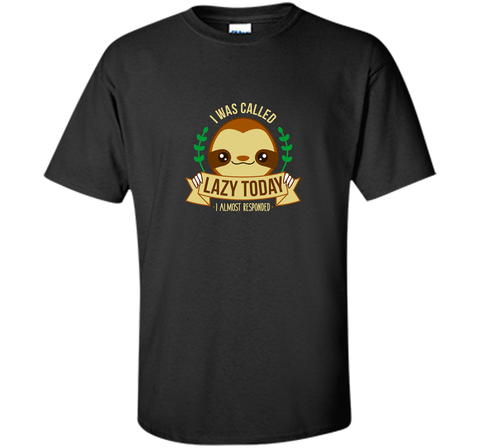 I Was Called Lazy Today Lazy but cute sloth Black / Small Custom Ultra Cotton Tshirt - PresentTees