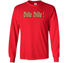 Dilly Dilly Golden Dilly T Shirt LS Ultra Cotton TShirt - PresentTees