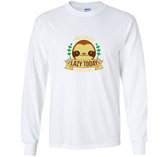 I Was Called Lazy Today Lazy but cute sloth LS Ultra Cotton TShirt - PresentTees