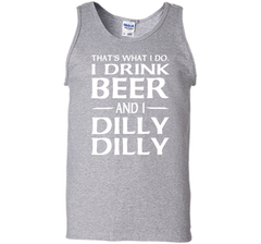 That's What I Do I Drink Beer And I Dilly Dilly Shirt Tank Top - PresentTees