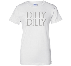 Funny Dilly Dilly T Shirt Ladies Custom - PresentTees