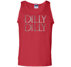Funny Dilly Dilly T Shirt Tank Top - PresentTees