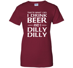 That's What I Do I Drink Beer And I Dilly Dilly Shirt Ladies Custom - PresentTees