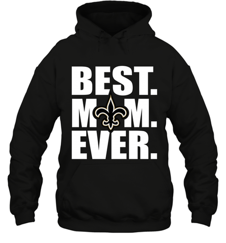 Best New Orleans Saints Mom Ever NFL Team Mother's Day Gift Hooded Sweatshirt Hooded Sweatshirt / Black / S Hooded Sweatshirt - PresentTees