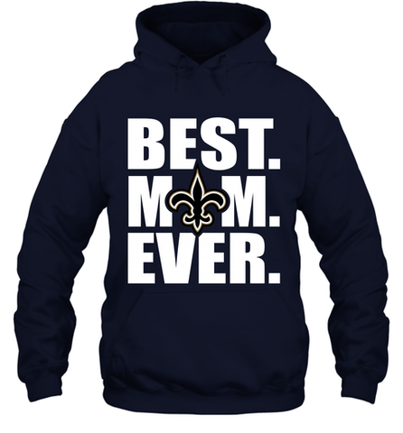 Best New Orleans Saints Mom Ever NFL Team Mother's Day Gift Hooded Sweatshirt