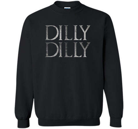 Funny Dilly Dilly T Shirt Black / Small Crewneck Pullover Sweatshirt 8 oz - PresentTees