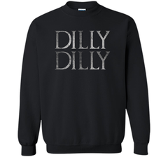 Funny Dilly Dilly T Shirt Crewneck Pullover Sweatshirt 8 oz - PresentTees