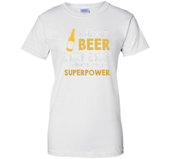 Bud Light I Make Beer Dilly Dilly What s Your Superpower T Shirt Ladies Custom - PresentTees