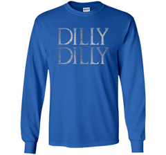 Funny Dilly Dilly T Shirt LS Ultra Cotton TShirt - PresentTees